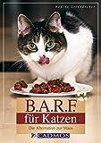 B.A.R.F. für Katzen: Die Alternative zur Maus (Cadmos Heimtierpraxis)